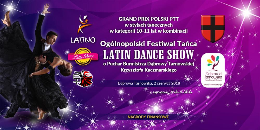 Latin Dance Show 2 06 2018 Zapraszamy na Grand Prix Polski PTT oraz Ogólnopolski Festiwal Tańca Latin Dance Show o Puchar Burmistrza Dąbrowy Tarnowskiej Krzysztofa Kaczmarskiego 2018